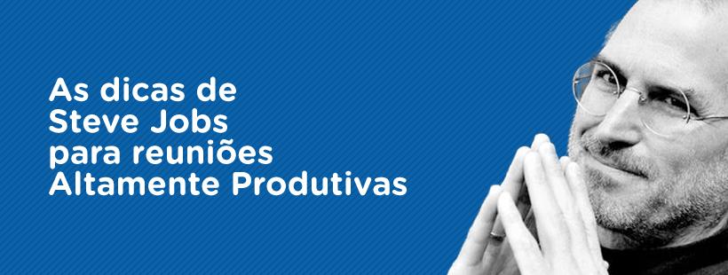 As dicas de Steve Jobs para reuniões altamente produtivas