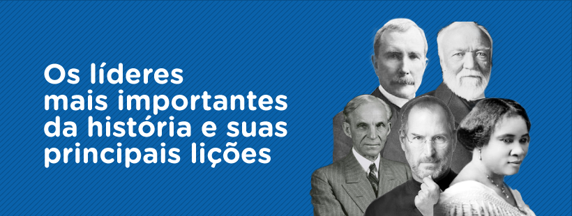 Os líderes mais importantes da história e suas principais lições